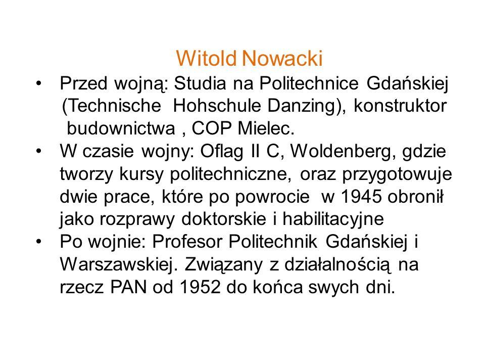 Witold Nowacki Przed wojną: Studia na Politechnice Gdańskiej (Technische Hohschule Danzing), konstruktor budownictwa, COP Mielec. W czasie wojny: Ofla