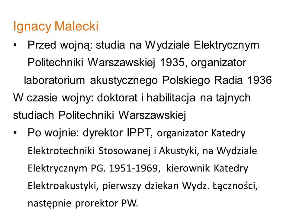 Ignacy Malecki Przed wojną: studia na Wydziale Elektrycznym Politechniki Warszawskiej 1935, organizator laboratorium akustycznego Polskiego Radia 1936