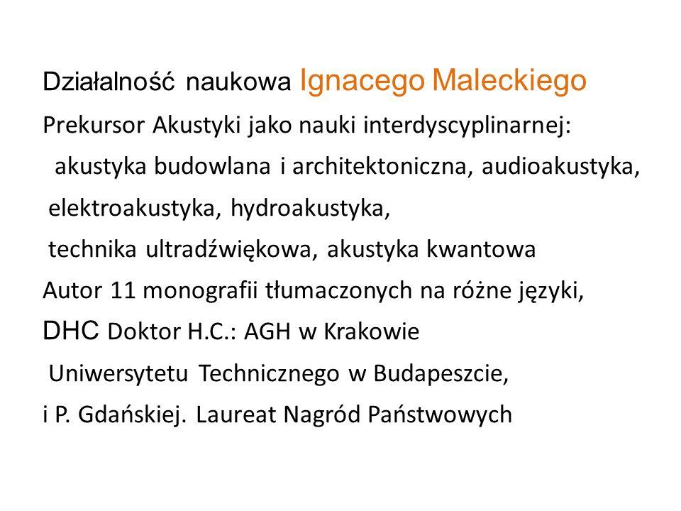 Działalność naukowa Ignacego Maleckiego Prekursor Akustyki jako nauki interdyscyplinarnej: akustyka budowlana i architektoniczna, audioakustyka, elekt