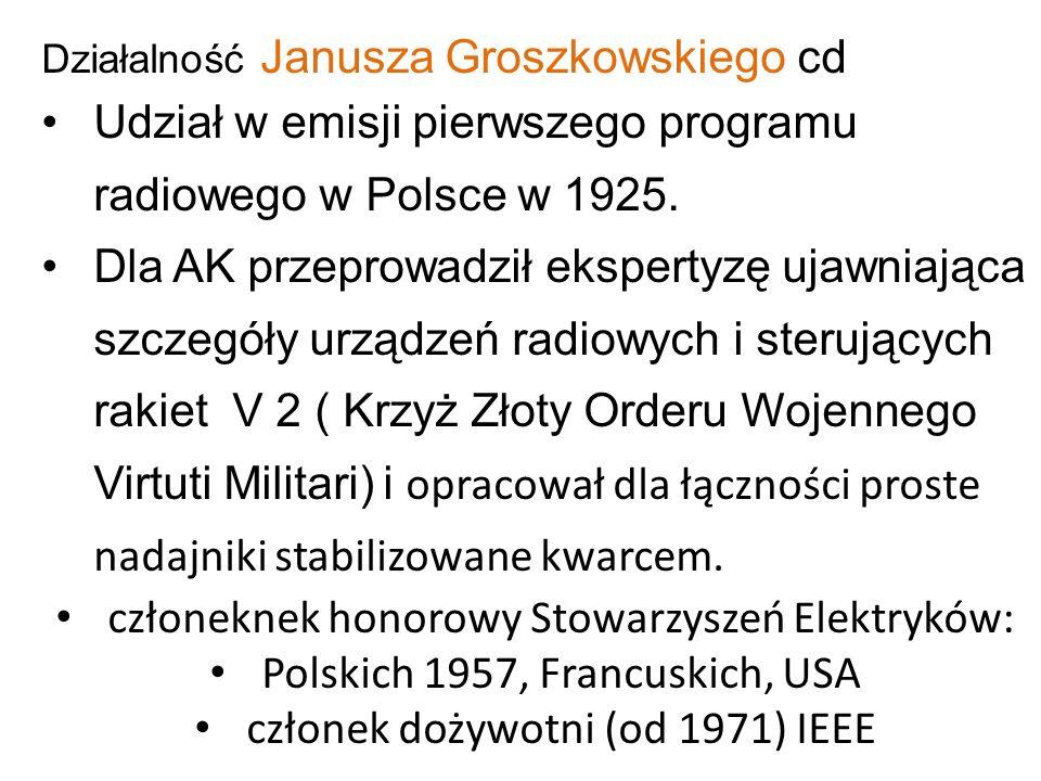 Działalność Janusza Groszkowskiego cd Udział w emisji pierwszego programu radiowego w Polsce w 1925. Dla AK przeprowadził ekspertyzę ujawniająca szcze