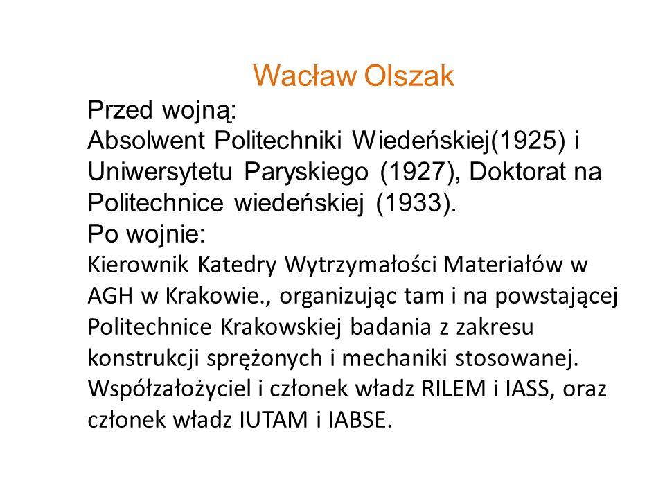 Wacław Olszak Przed wojną: Absolwent Politechniki Wiedeńskiej(1925) i Uniwersytetu Paryskiego (1927), Doktorat na Politechnice wiedeńskiej (1933). Po