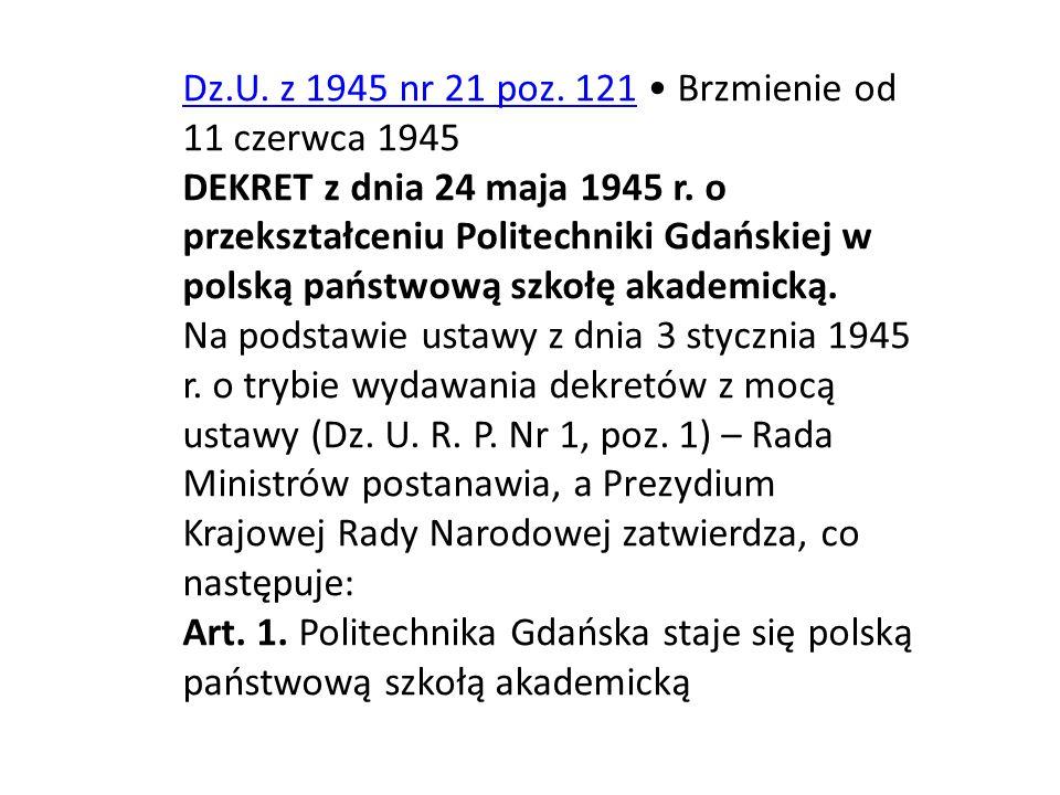 Dz.U. z 1945 nr 21 poz. 121Dz.U. z 1945 nr 21 poz. 121 Brzmienie od 11 czerwca 1945 DEKRET z dnia 24 maja 1945 r. o przekształceniu Politechniki Gdańs