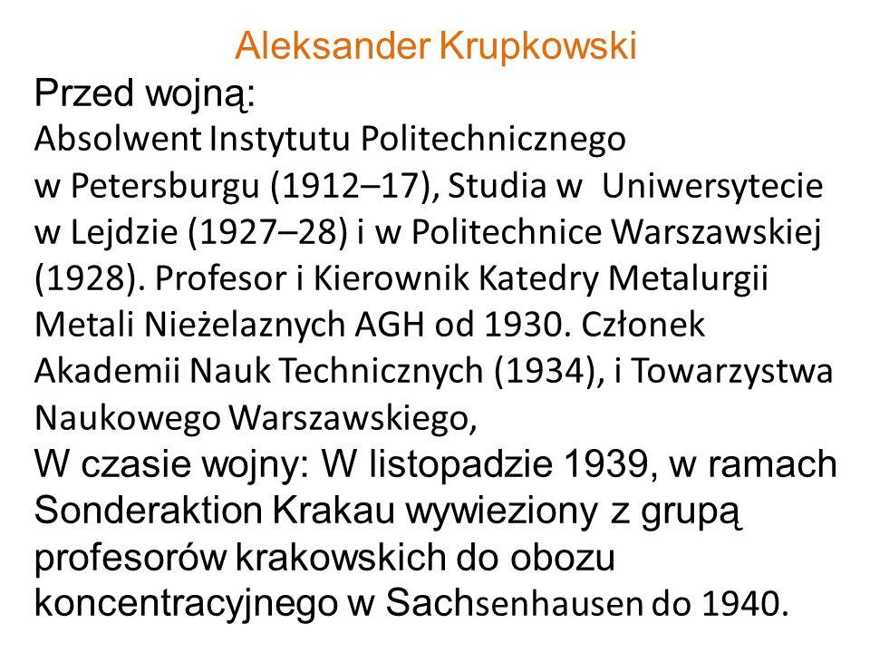 Aleksander Krupkowski Przed wojną: Absolwent Instytutu Politechnicznego w Petersburgu (1912–17), Studia w Uniwersytecie w Lejdzie (1927–28) i w Polite