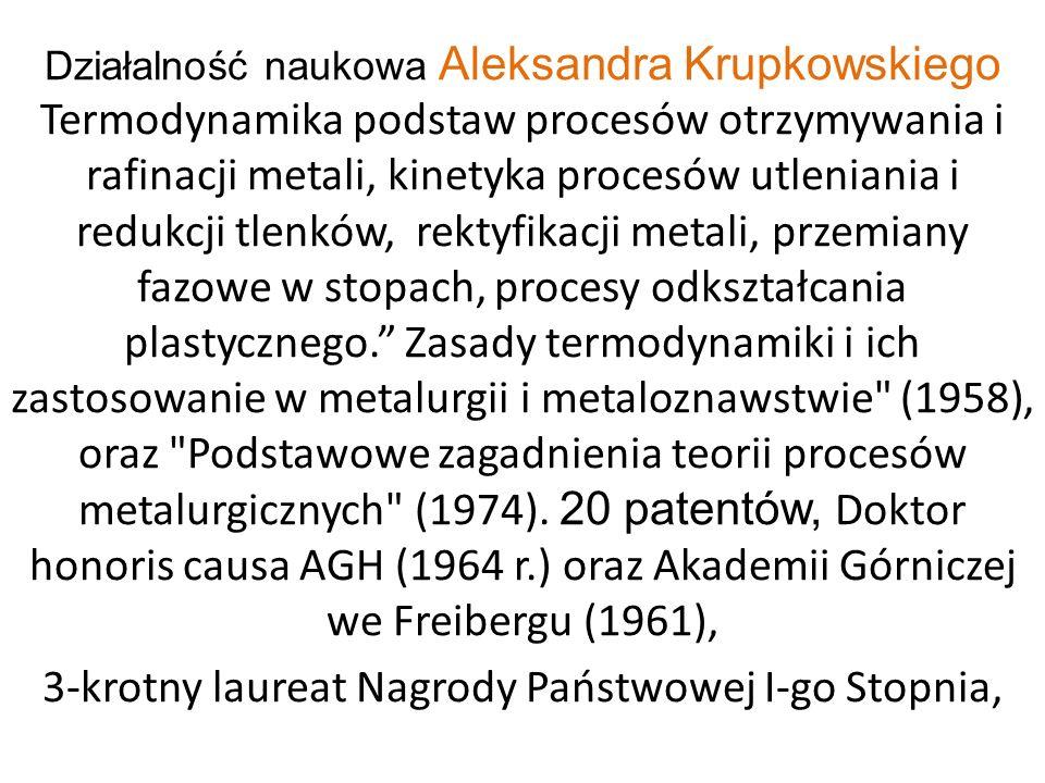 Działalność naukowa Aleksandra Krupkowskiego Termodynamika podstaw procesów otrzymywania i rafinacji metali, kinetyka procesów utleniania i redukcji t
