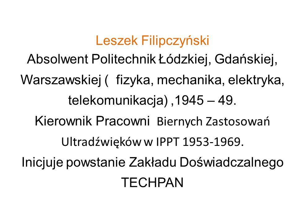 Leszek Filipczyński Absolwent Politechnik Łódzkiej, Gdańskiej, Warszawskiej ( fizyka, mechanika, elektryka, telekomunikacja),1945 – 49. Kierownik Prac