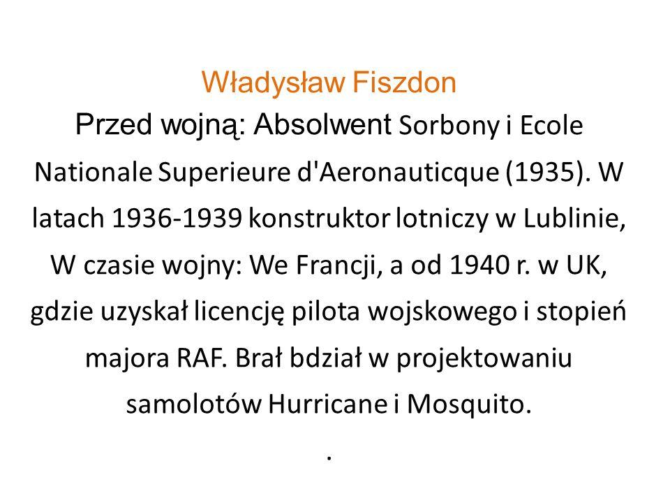 Władysław Fiszdon Przed wojną: Absolwent Sorbony i Ecole Nationale Superieure d'Aeronauticque (1935). W latach 1936-1939 konstruktor lotniczy w Lublin