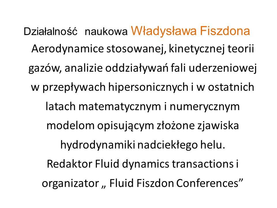 Działalność naukowa Władysława Fiszdona Aerodynamice stosowanej, kinetycznej teorii gazów, analizie oddziaływań fali uderzeniowej w przepływach hipers