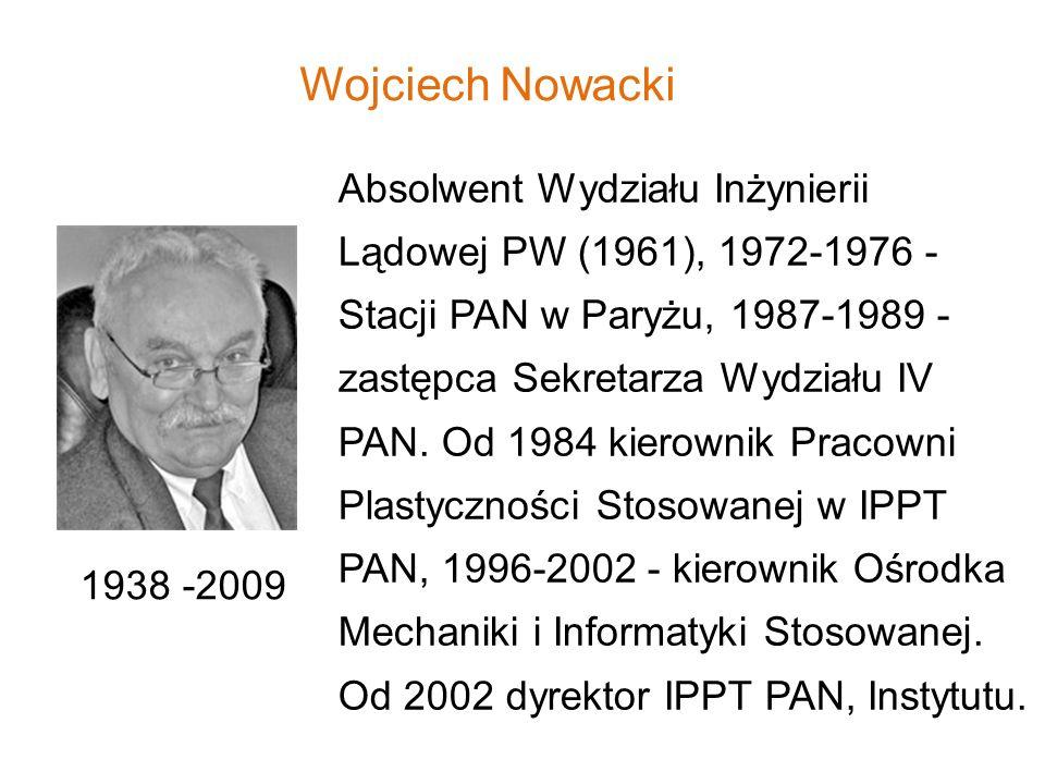 Wojciech Nowacki Absolwent Wydziału Inżynierii Lądowej PW (1961), 1972-1976 - Stacji PAN w Paryżu, 1987-1989 - zastępca Sekretarza Wydziału IV PAN. Od