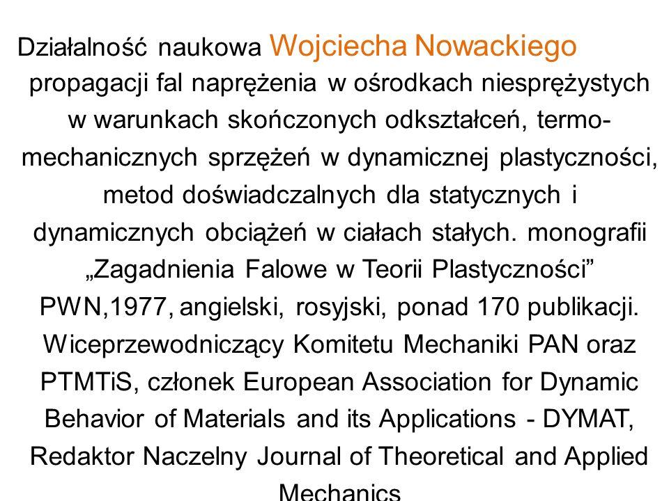 Działalność naukowa Wojciecha Nowackiego propagacji fal naprężenia w ośrodkach niesprężystych w warunkach skończonych odkształceń, termo- mechanicznyc
