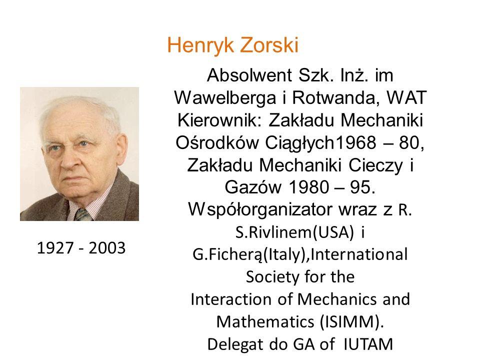 Henryk Zorski 1927 - 2003 Absolwent Szk. Inż. im Wawelberga i Rotwanda, WAT Kierownik: Zakładu Mechaniki Ośrodków Ciągłych1968 – 80, Zakładu Mechaniki