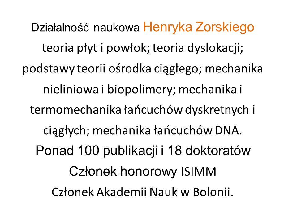 Działalność naukowa Henryka Zorskiego teoria płyt i powłok; teoria dyslokacji; podstawy teorii ośrodka ciągłego; mechanika nieliniowa i biopolimery; m