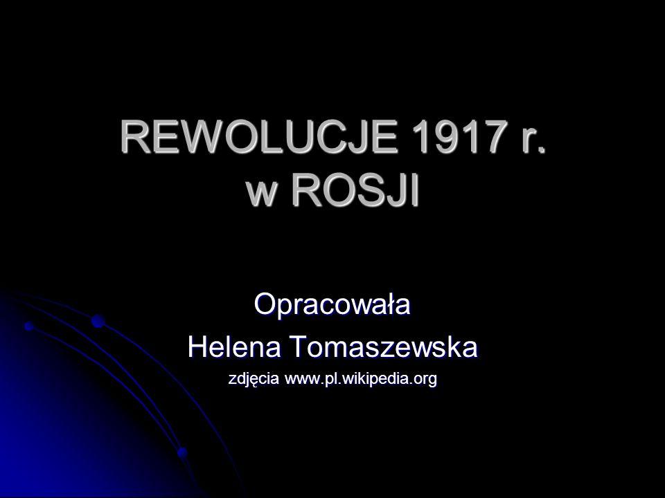 REWOLUCJE 1917 r. w ROSJI Opracowała Helena Tomaszewska zdjęcia www.pl.wikipedia.org