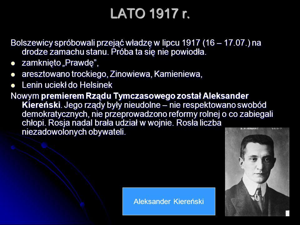 LATO 1917 r. Bolszewicy spróbowali przejąć władzę w lipcu 1917 (16 – 17.07.) na drodze zamachu stanu. Próba ta się nie powiodła. zamknięto Prawdę, zam