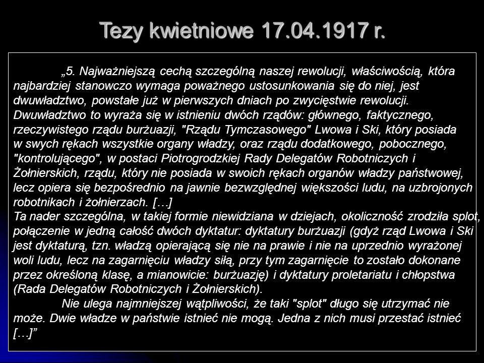 Tezy kwietniowe 17.04.1917 r. 5. Najważniejszą cechą szczególną naszej rewolucji, właściwością, która najbardziej stanowczo wymaga poważnego ustosunko
