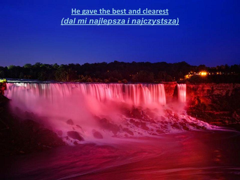 He gave the best and clearest (dal mi najlepsza i najczystsza)