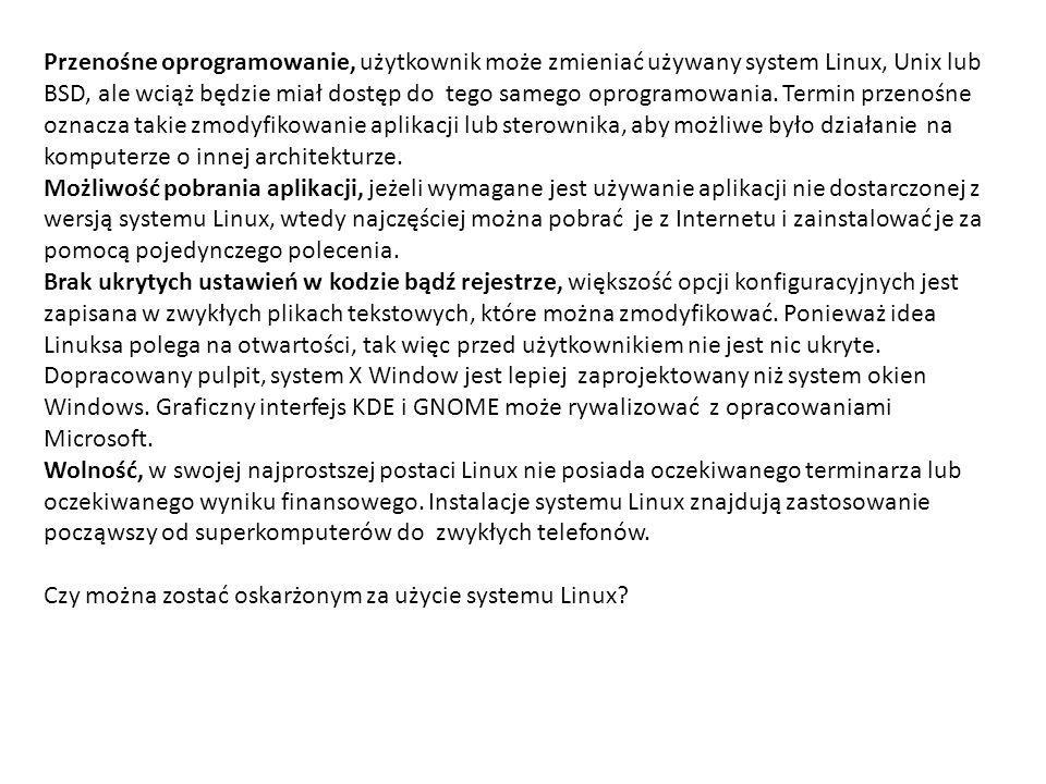 Przenośne oprogramowanie, użytkownik może zmieniać używany system Linux, Unix lub BSD, ale wciąż będzie miał dostęp do tego samego oprogramowania.