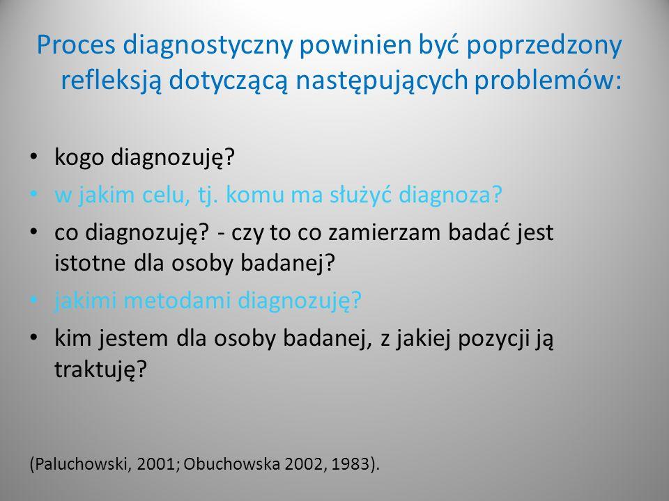 Proces diagnostyczny powinien być poprzedzony refleksją dotyczącą następujących problemów: kogo diagnozuję.
