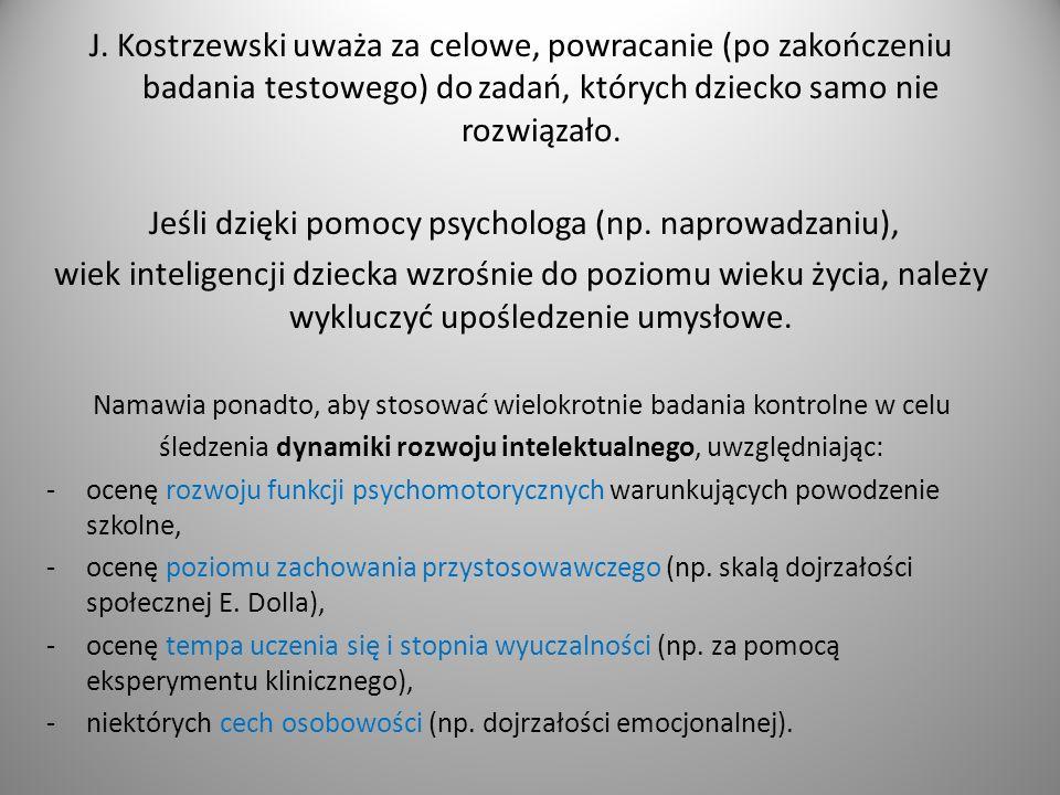 J. Kostrzewski uważa za celowe, powracanie (po zakończeniu badania testowego) do zadań, których dziecko samo nie rozwiązało. Jeśli dzięki pomocy psych