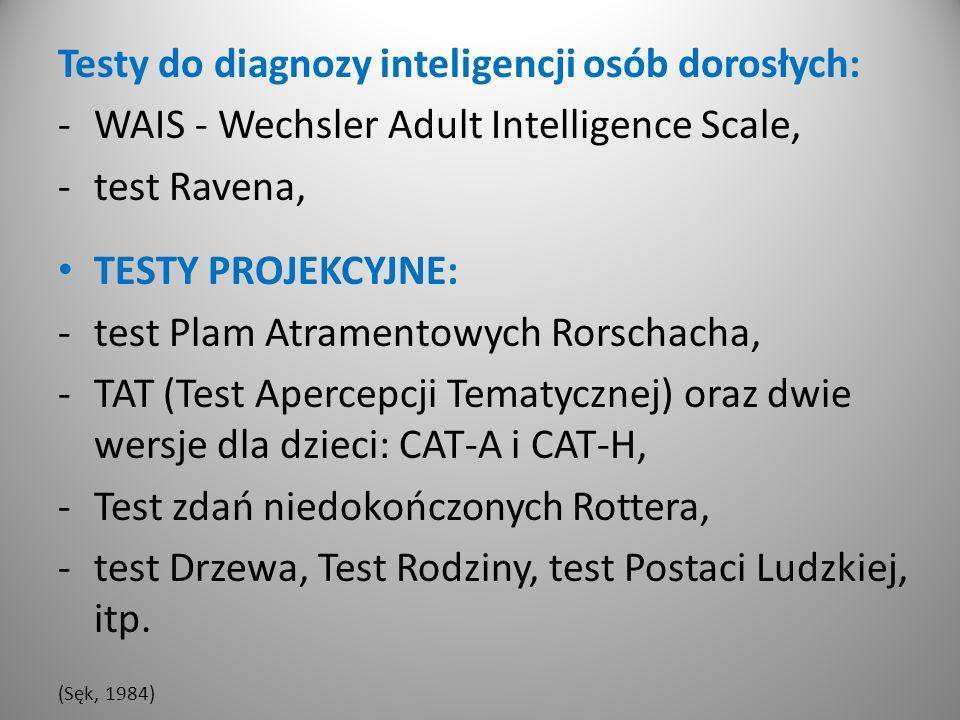 Testy do diagnozy inteligencji osób dorosłych: -WAIS - Wechsler Adult Intelligence Scale, -test Ravena, TESTY PROJEKCYJNE: -test Plam Atramentowych Rorschacha, -TAT (Test Apercepcji Tematycznej) oraz dwie wersje dla dzieci: CAT-A i CAT-H, -Test zdań niedokończonych Rottera, -test Drzewa, Test Rodziny, test Postaci Ludzkiej, itp.