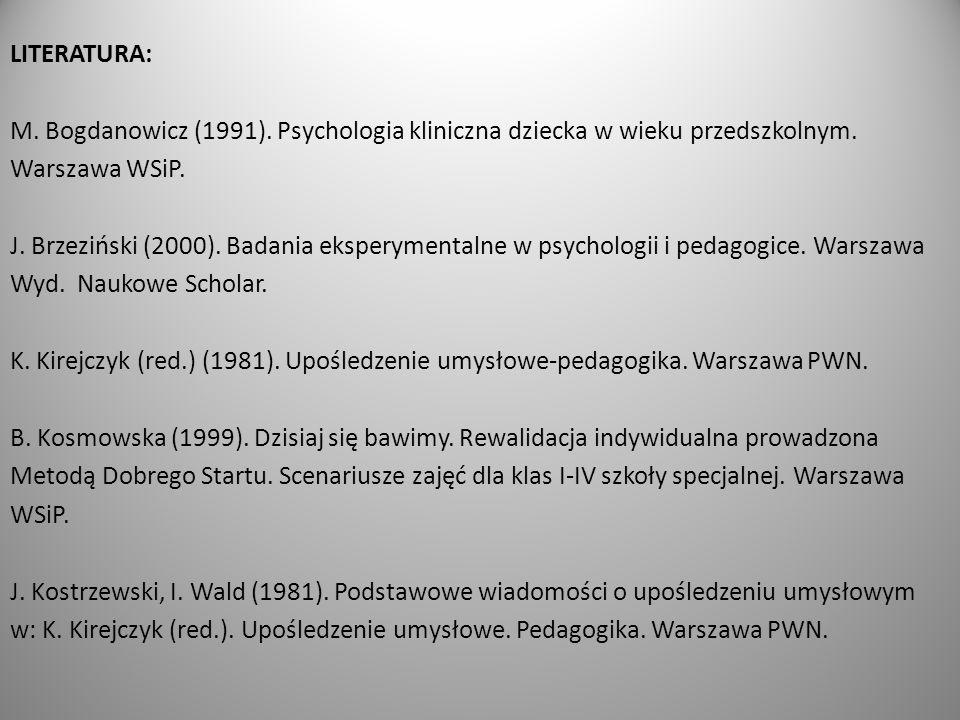 LITERATURA: M.Bogdanowicz (1991). Psychologia kliniczna dziecka w wieku przedszkolnym.
