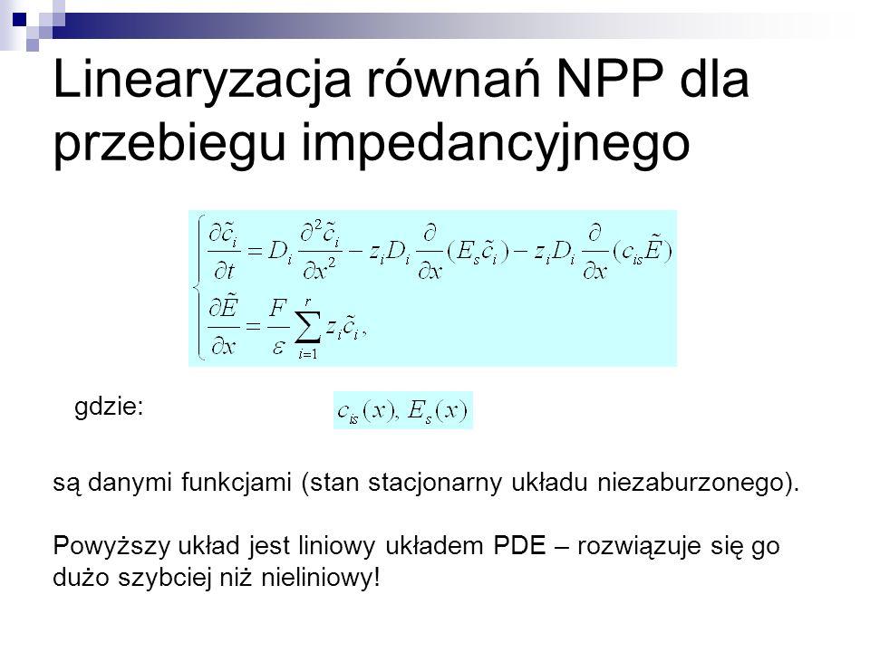 Linearyzacja równań NPP dla przebiegu impedancyjnego gdzie: są danymi funkcjami (stan stacjonarny układu niezaburzonego). Powyższy układ jest liniowy
