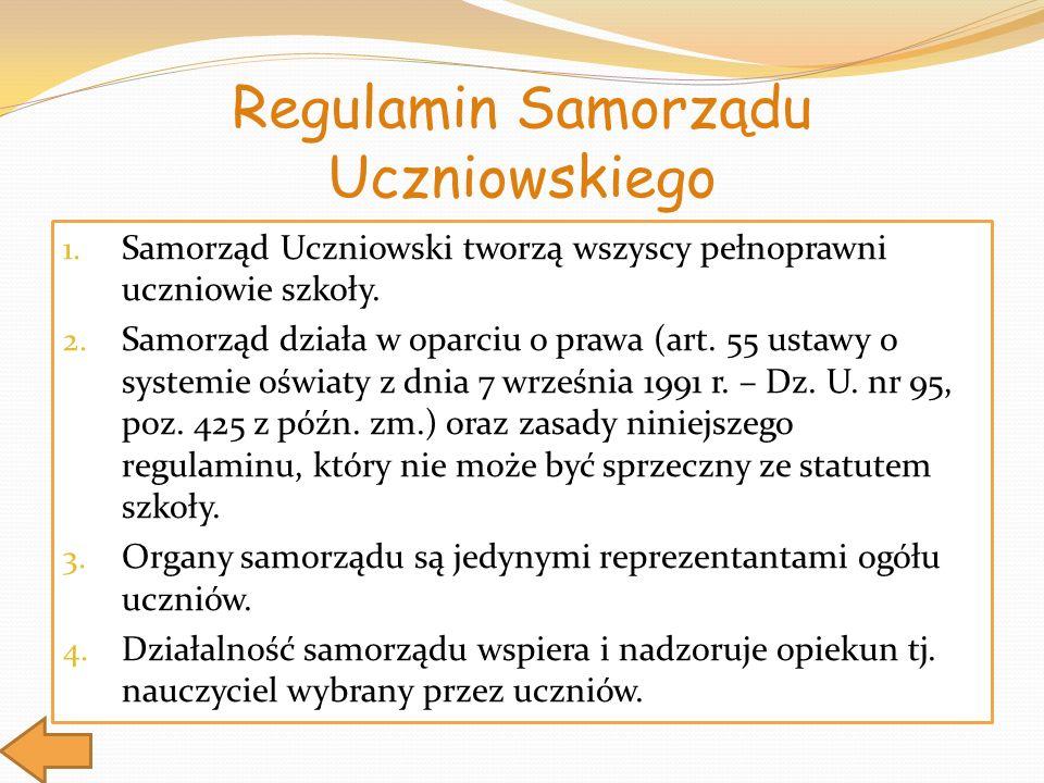 Regulamin Samorządu Uczniowskiego 1. Samorząd Uczniowski tworzą wszyscy pełnoprawni uczniowie szkoły. 2. Samorząd działa w oparciu o prawa (art. 55 us