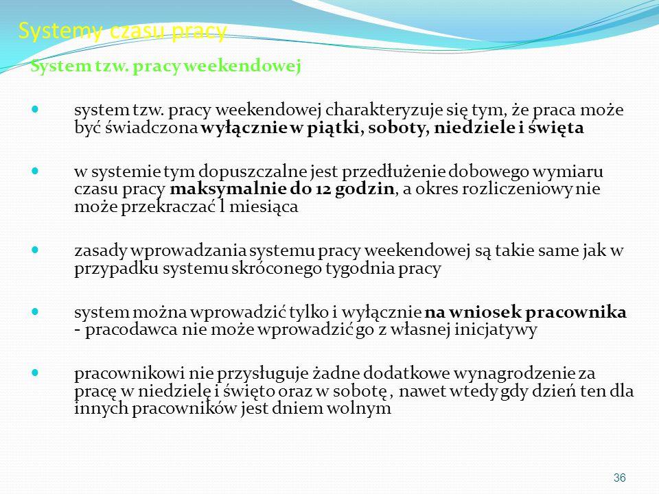 Systemy czasu pracy System tzw. pracy weekendowej system tzw. pracy weekendowej charakteryzuje się tym, że praca może być świadczona wyłącznie w piątk