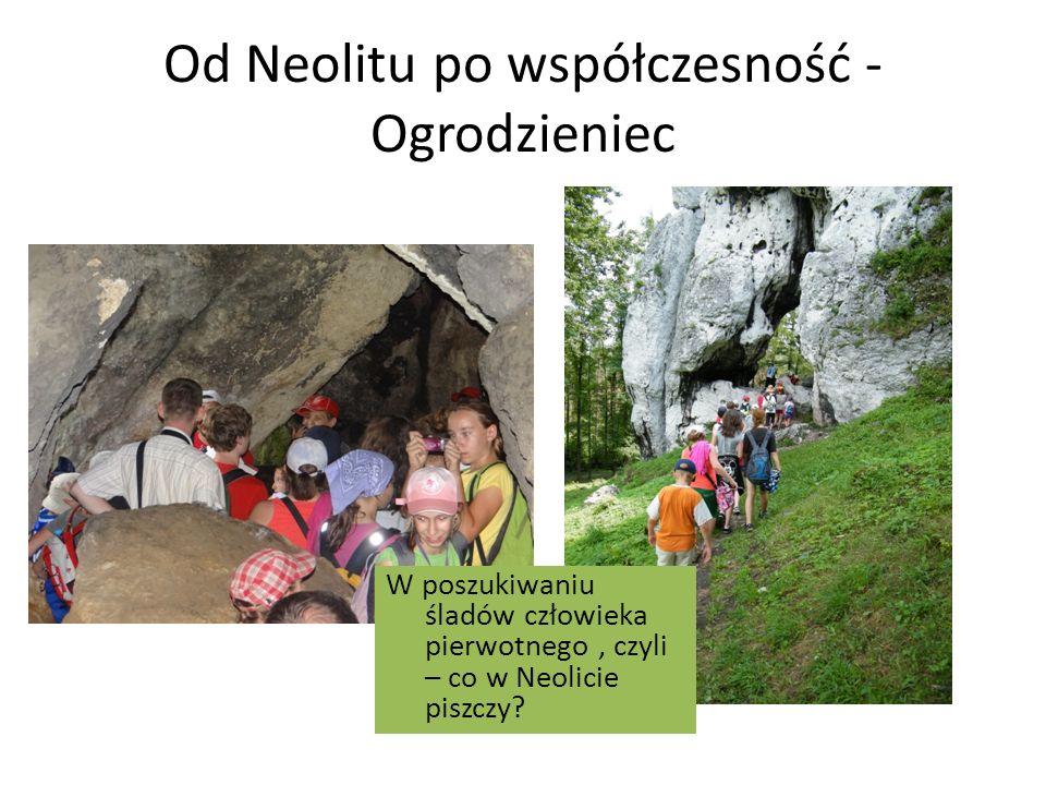 Od Neolitu po współczesność - Ogrodzieniec W poszukiwaniu śladów człowieka pierwotnego, czyli – co w Neolicie piszczy?