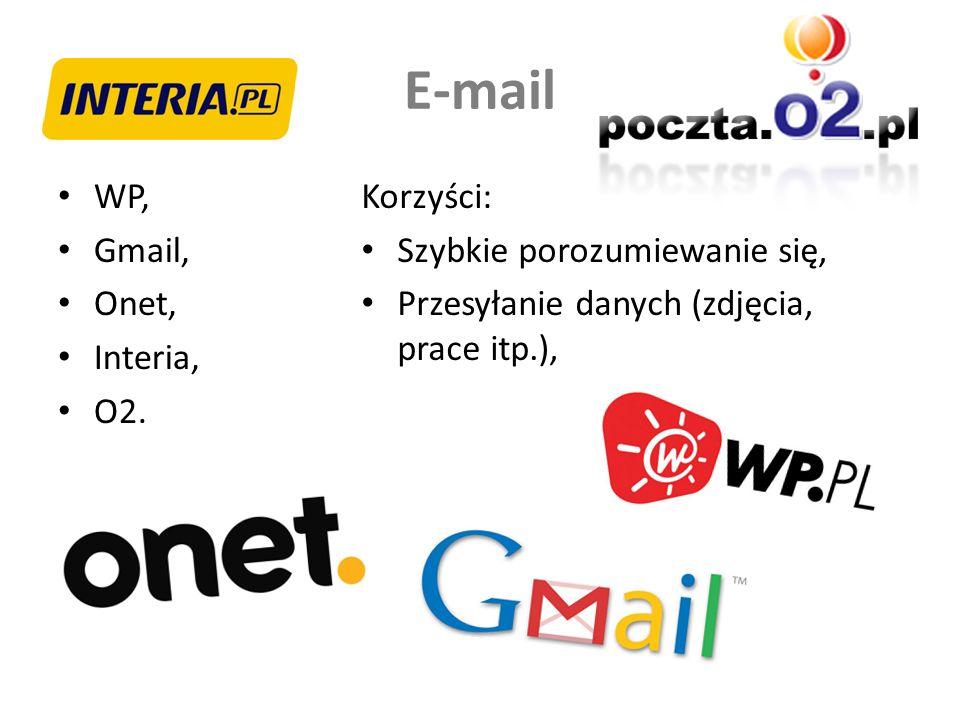 E-mail WP, Gmail, Onet, Interia, O2. Korzyści: Szybkie porozumiewanie się, Przesyłanie danych (zdjęcia, prace itp.),