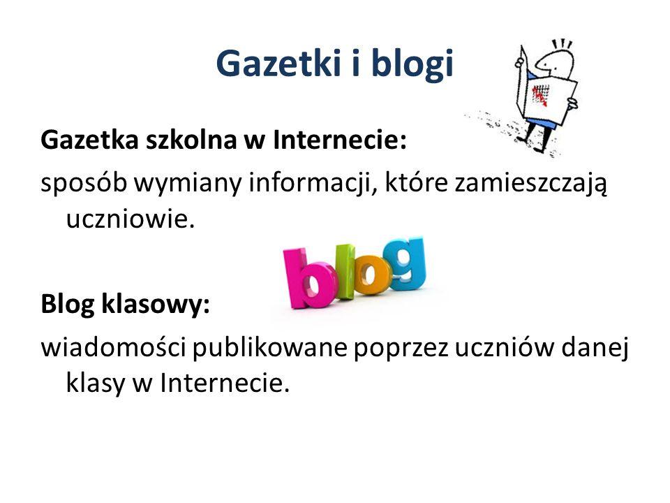 Gazetki i blogi Gazetka szkolna w Internecie: sposób wymiany informacji, które zamieszczają uczniowie. Blog klasowy: wiadomości publikowane poprzez uc