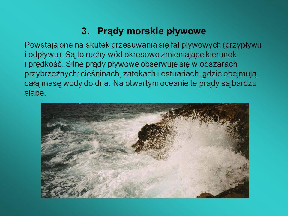 3. Prądy morskie pływowe Powstają one na skutek przesuwania się fal pływowych (przypływu i odpływu). Są to ruchy wód okresowo zmieniające kierunek i p