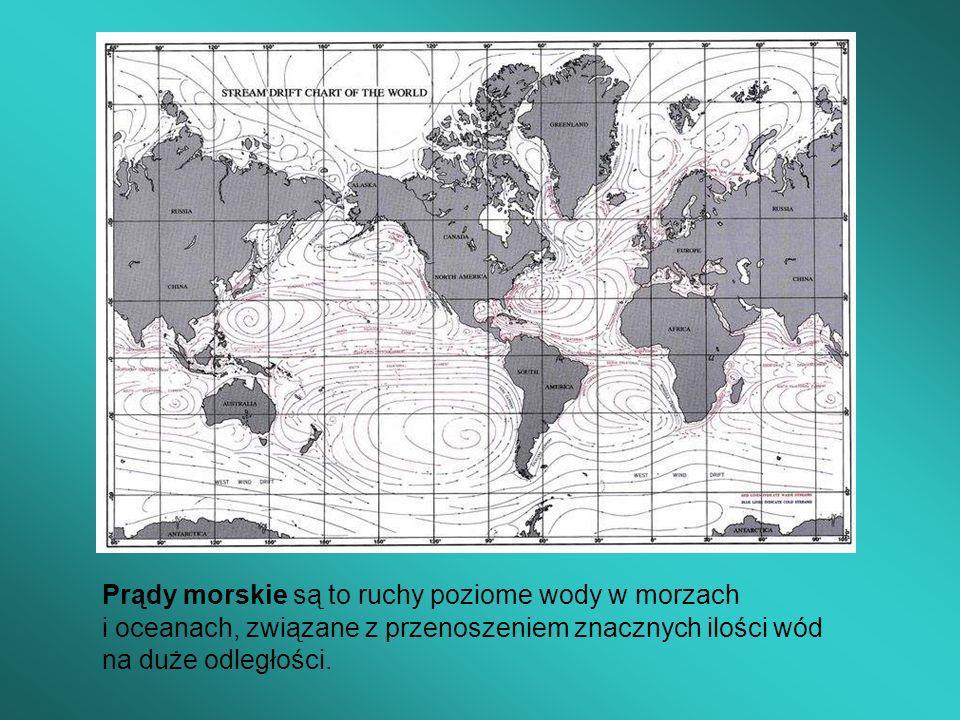 Prądy morskie są to ruchy poziome wody w morzach i oceanach, związane z przenoszeniem znacznych ilości wód na duże odległości.