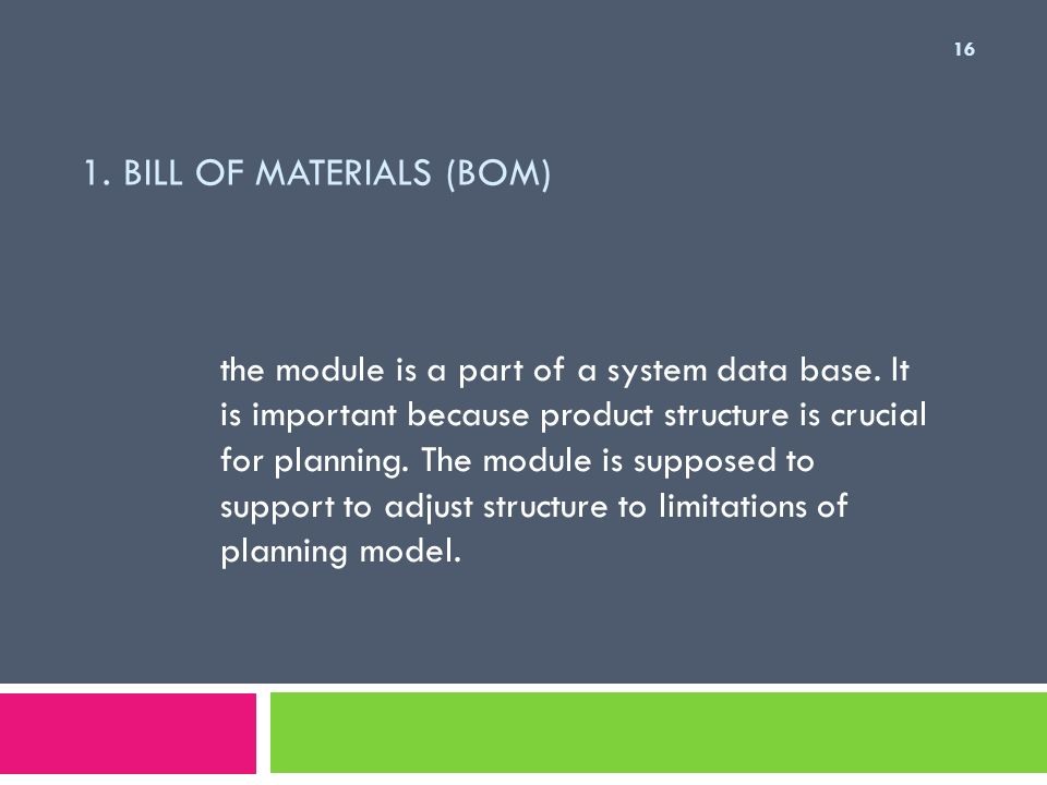 1.BILL OF MATERIALS (BOM) the module is a part of a system data base.