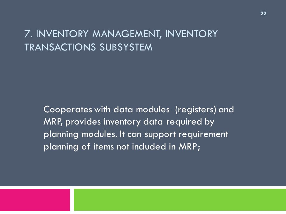 7. INVENTORY MANAGEMENT, INVENTORY TRANSACTIONS SUBSYSTEM Cooperates with data modules (registers) and MRP, provides inventory data required by planni