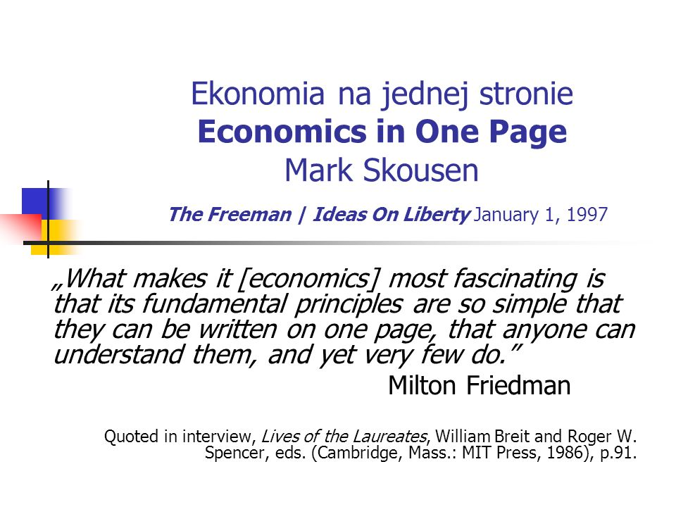Ekonomia na jednej stronie Economics in One Page Mark Skousen The Freeman | Ideas On Liberty January 1, 1997 What makes it [economics] most fascinatin