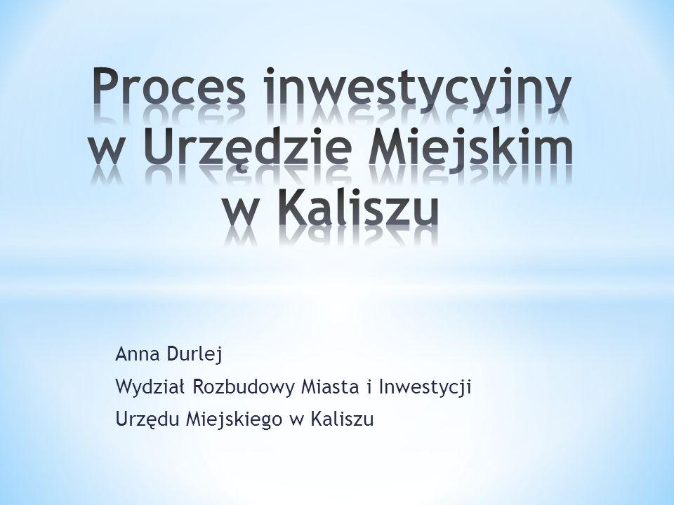 Anna Durlej Wydział Rozbudowy Miasta i Inwestycji Urzędu Miejskiego w Kaliszu
