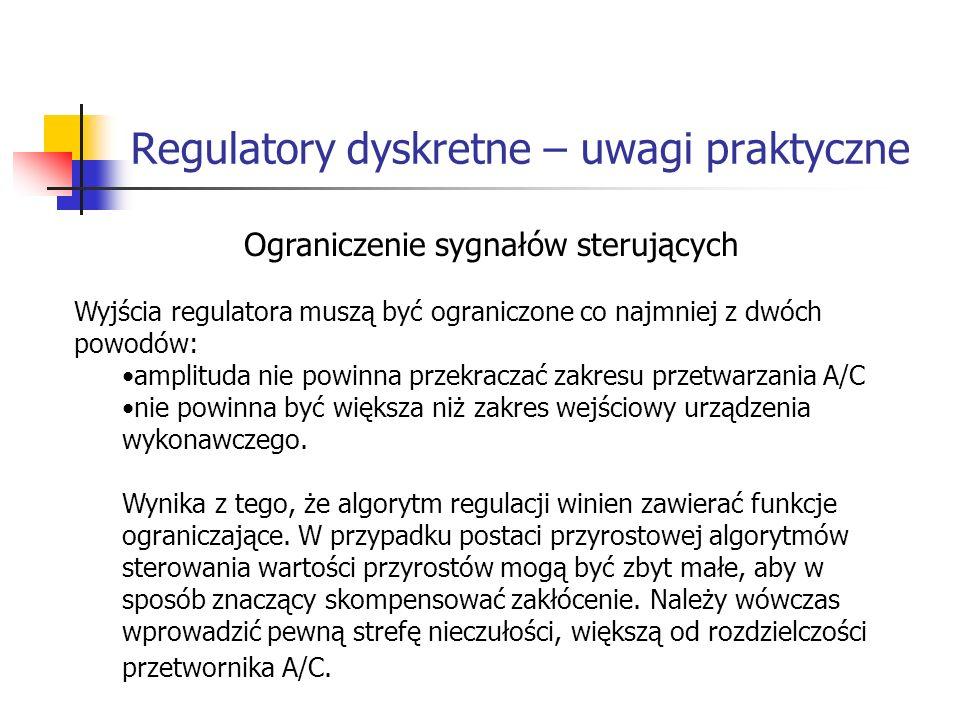 Regulatory dyskretne – uwagi praktyczne Systemy wbudowane Ograniczenie sygnałów sterujących Wyjścia regulatora muszą być ograniczone co najmniej z dwóch powodów: amplituda nie powinna przekraczać zakresu przetwarzania A/C nie powinna być większa niż zakres wejściowy urządzenia wykonawczego.