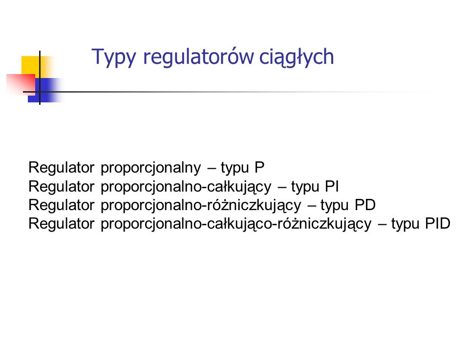 Typy regulatorów ciągłych Systemy wbudowane Regulator proporcjonalny – typu P Regulator proporcjonalno-całkujący – typu PI Regulator proporcjonalno-ró