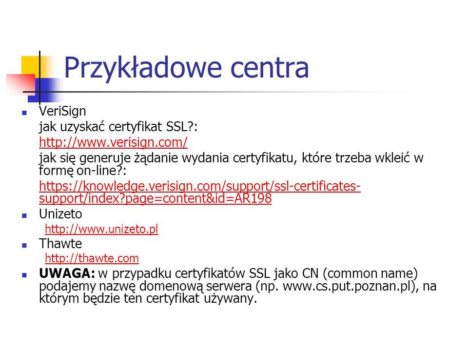 Przykładowe centra VeriSign jak uzyskać certyfikat SSL?: http://www.verisign.com/ jak się generuje żądanie wydania certyfikatu, które trzeba wkleić w