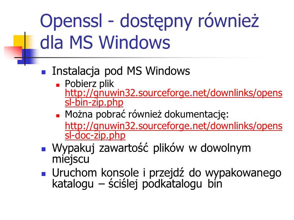 Openssl – podstawowe komendy Wyświetlanie komend i pomocy do komend: openssl –h openssl genrsa –h openssl rsautl –h Openssl rsa -h 1)Generacja klucza prywatnego openssl genrsa -out private.key 1024 2)Generacja klucza publicznego (uzupełnij na podstawie dokumentacji) opessl rsa -in private.key –pubout … public.key