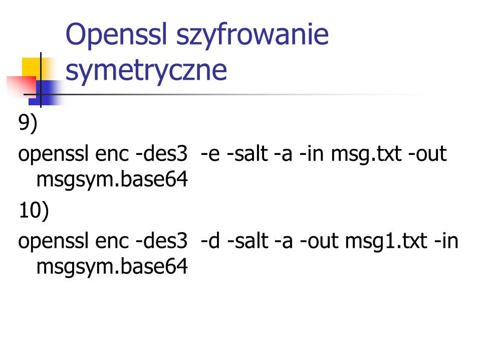 Openssl szyfrowanie symetryczne 9) openssl enc -des3 -e -salt -a -in msg.txt -out msgsym.base64 10) openssl enc -des3 -d -salt -a -out msg1.txt -in msgsym.base64