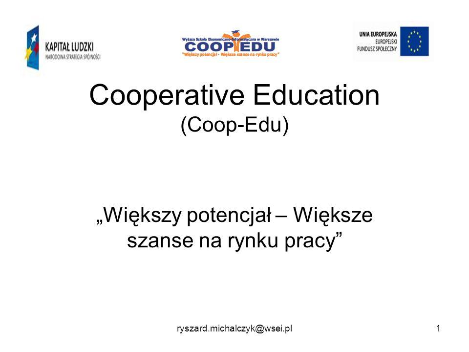 Cooperative Education (Coop-Edu) Większy potencjał – Większe szanse na rynku pracy 1ryszard.michalczyk@wsei.pl