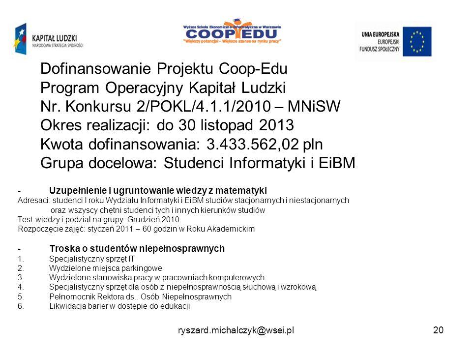 Dofinansowanie Projektu Coop-Edu Program Operacyjny Kapitał Ludzki Nr. Konkursu 2/POKL/4.1.1/2010 – MNiSW Okres realizacji: do 30 listopad 2013 Kwota