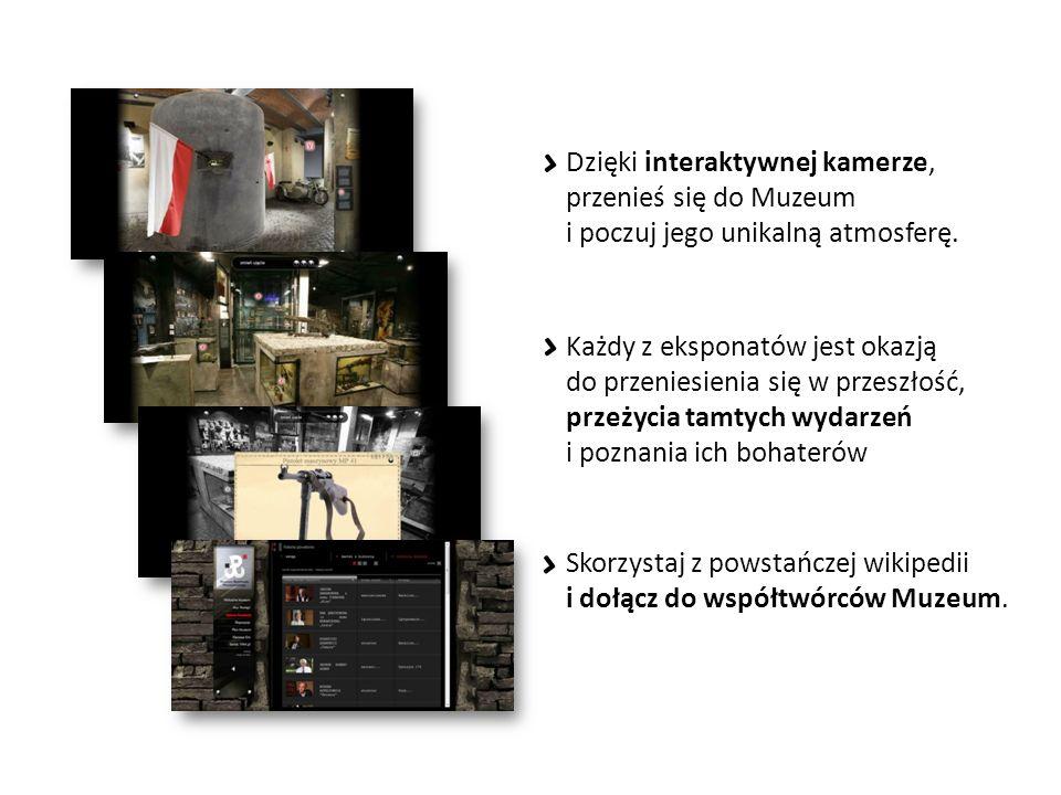 Dzięki interaktywnej kamerze, przenieś się do Muzeum i poczuj jego unikalną atmosferę. Skorzystaj z powstańczej wikipedii i dołącz do współtwórców Muz