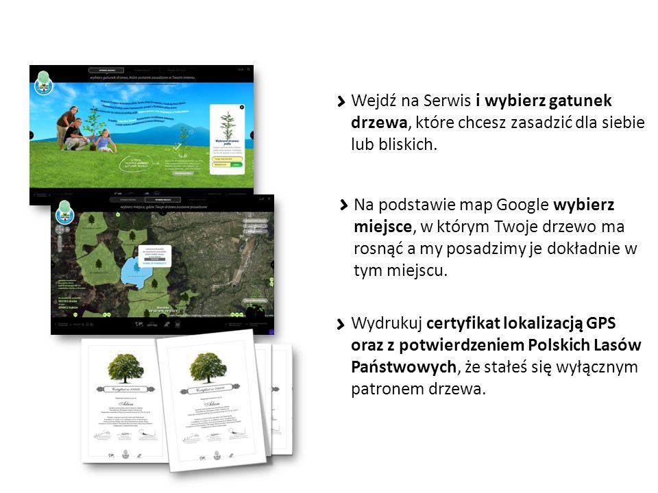 Wejdź na Serwis i wybierz gatunek drzewa, które chcesz zasadzić dla siebie lub bliskich. Wydrukuj certyfikat lokalizacją GPS oraz z potwierdzeniem Pol