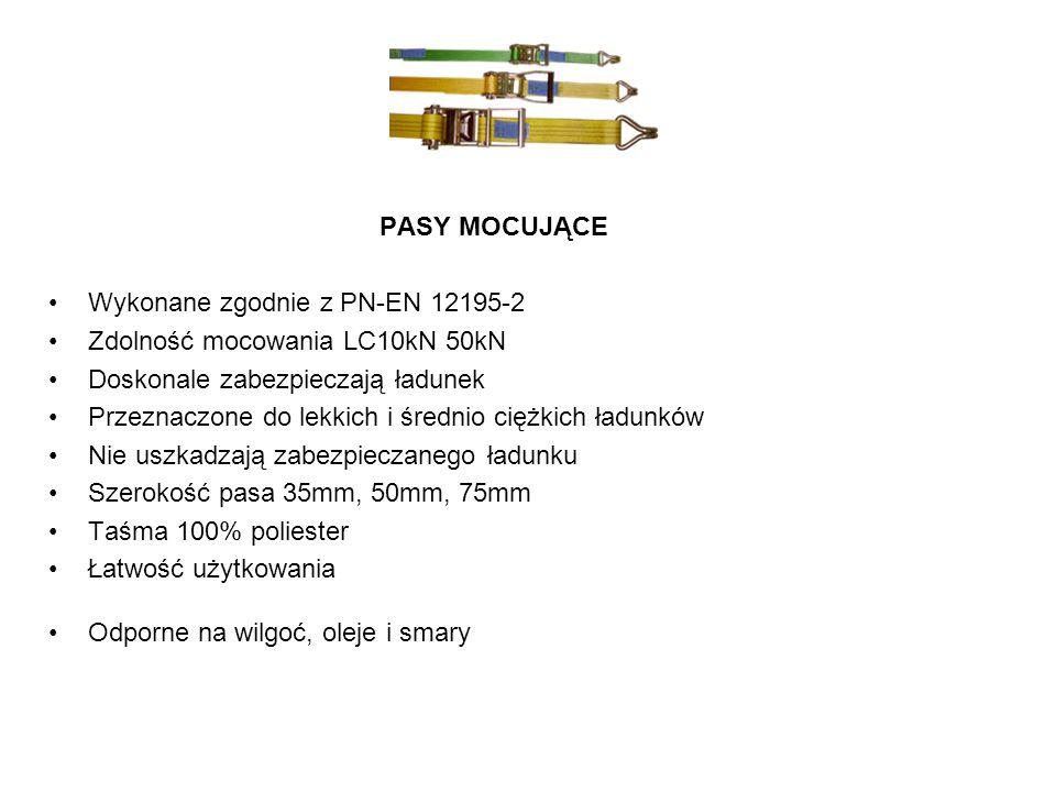 PASY MOCUJĄCE Wykonane zgodnie z PN-EN 12195-2 Zdolność mocowania LC10kN 50kN Doskonale zabezpieczają ładunek Przeznaczone do lekkich i średnio ciężki