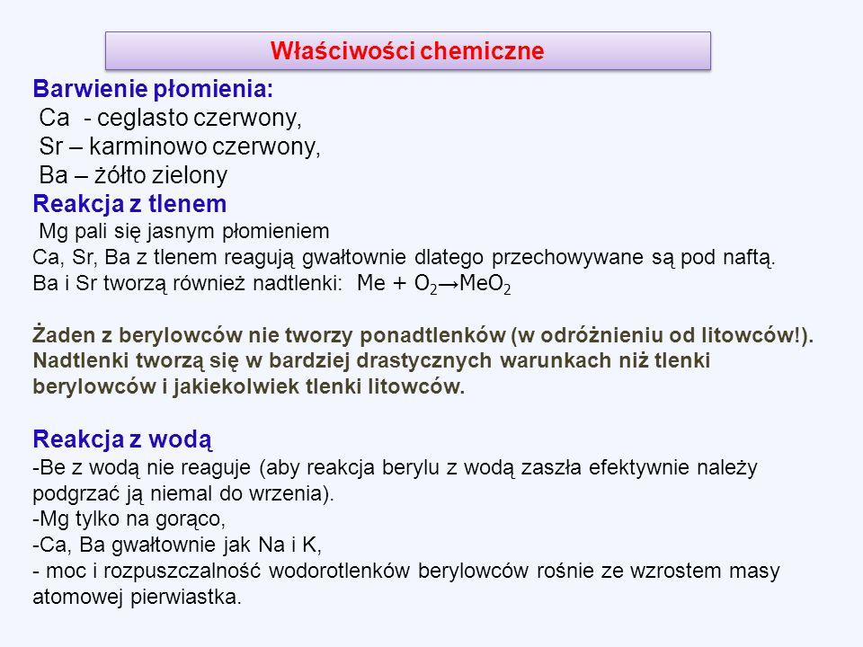 Barwienie płomienia: Ca - ceglasto czerwony, Sr – karminowo czerwony, Ba – żółto zielony Reakcja z tlenem Mg pali się jasnym płomieniem Ca, Sr, Ba z tlenem reagują gwałtownie dlatego przechowywane są pod naftą.