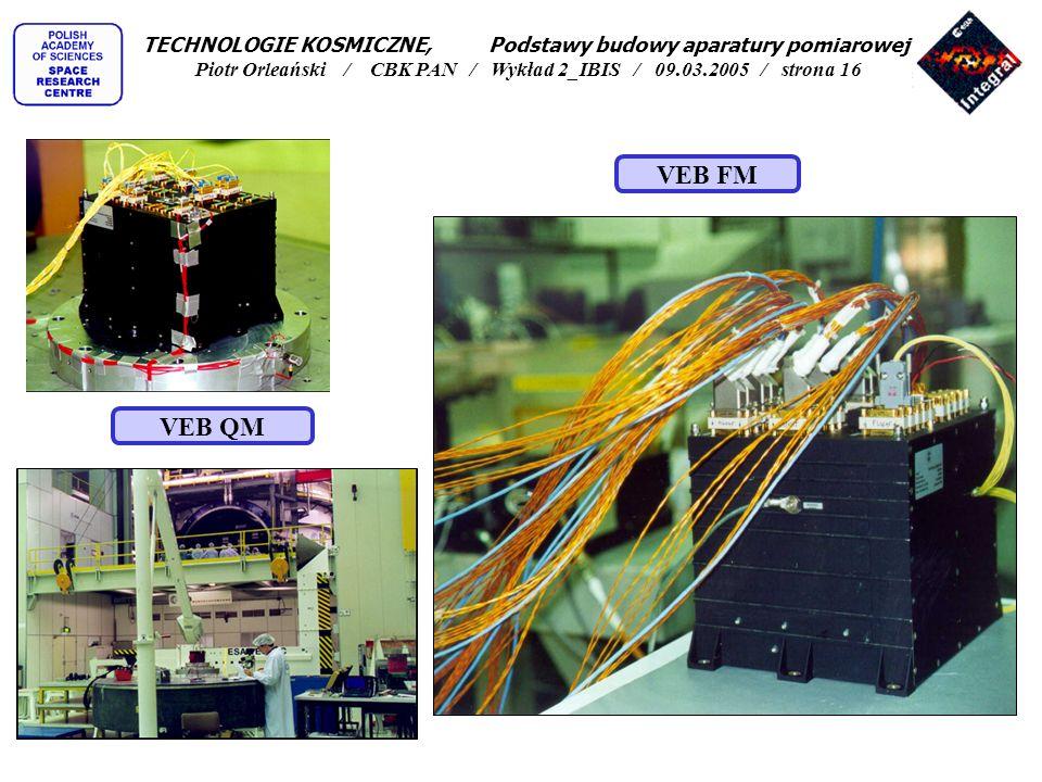 VEB QM VEB FM TECHNOLOGIE KOSMICZNE, Podstawy budowy aparatury pomiarowej Piotr Orleański / CBK PAN / Wykład 2_IBIS / 09.03.2005 / strona 16
