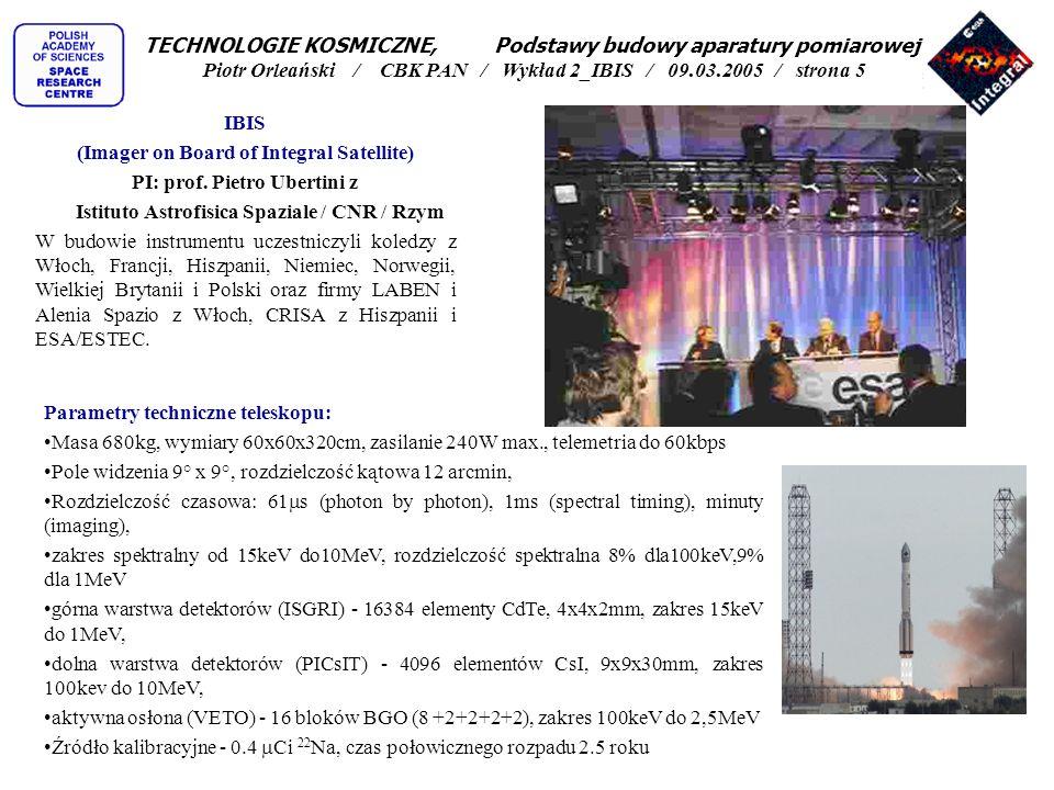 IBIS (Imager on Board of Integral Satellite) PI: prof. Pietro Ubertini z Istituto Astrofisica Spaziale / CNR / Rzym W budowie instrumentu uczestniczyl