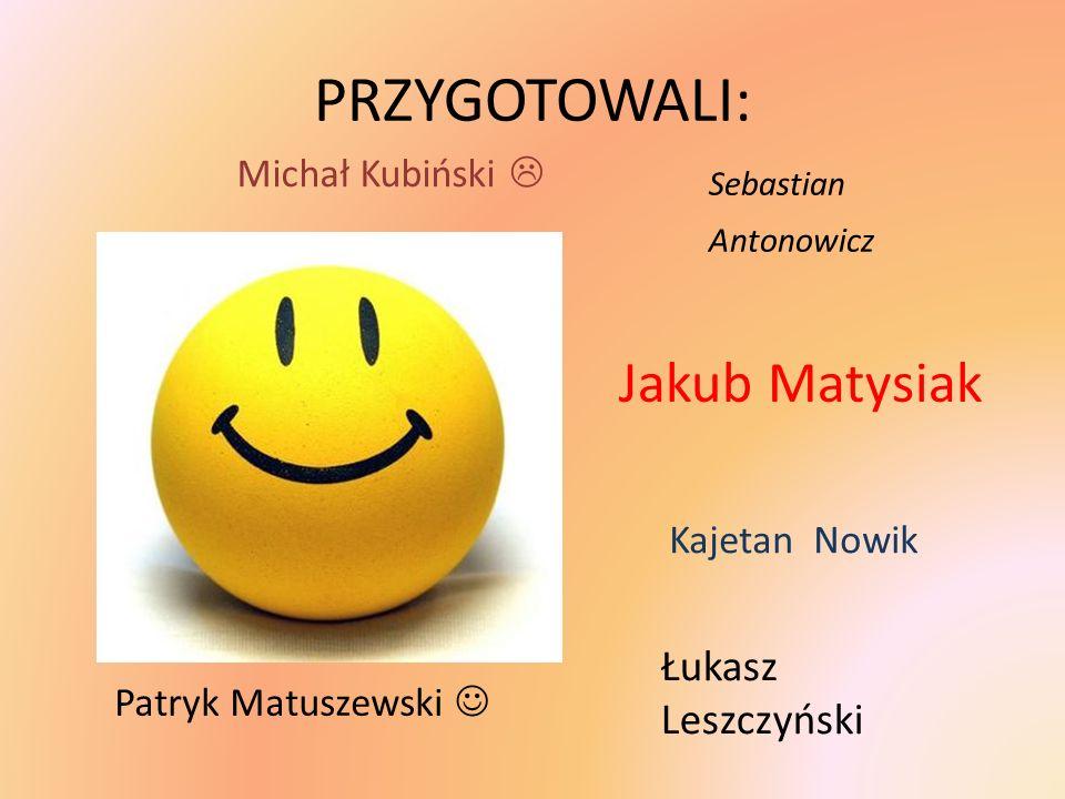 Łukasz Leszczyński Sebastian Antonowicz Jakub Matysiak Kajetan Nowik Patryk Matuszewski Michał Kubiński PRZYGOTOWALI: